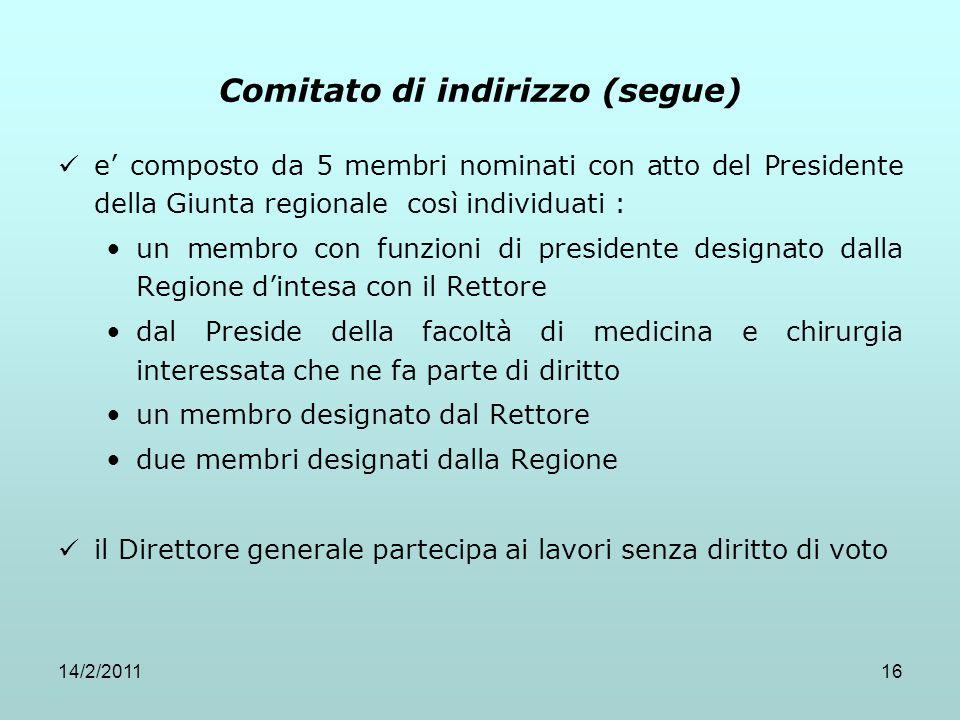 14/2/201116 Comitato di indirizzo (segue) e' composto da 5 membri nominati con atto del Presidente della Giunta regionale così individuati : un membro