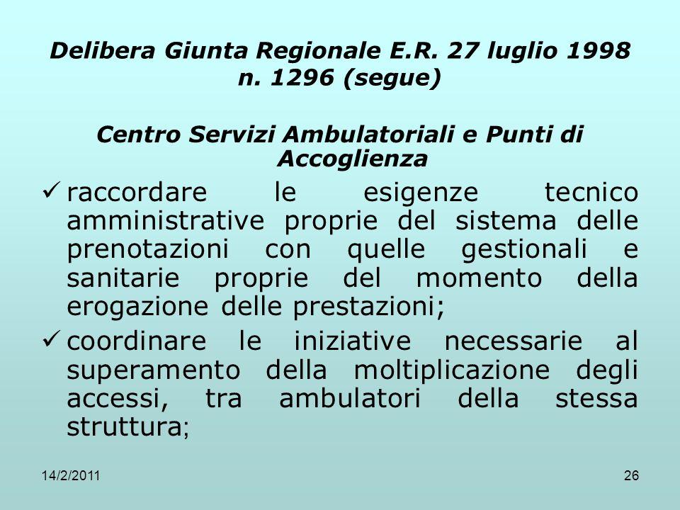 14/2/201126 Delibera Giunta Regionale E.R. 27 luglio 1998 n. 1296 (segue) Centro Servizi Ambulatoriali e Punti di Accoglienza raccordare le esigenze t