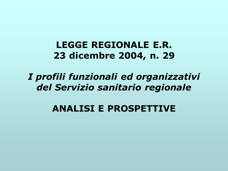 LEGGE REGIONALE E.R. 23 dicembre 2004, n. 29 I profili funzionali ed organizzativi del Servizio sanitario regionale ANALISI E PROSPETTIVE