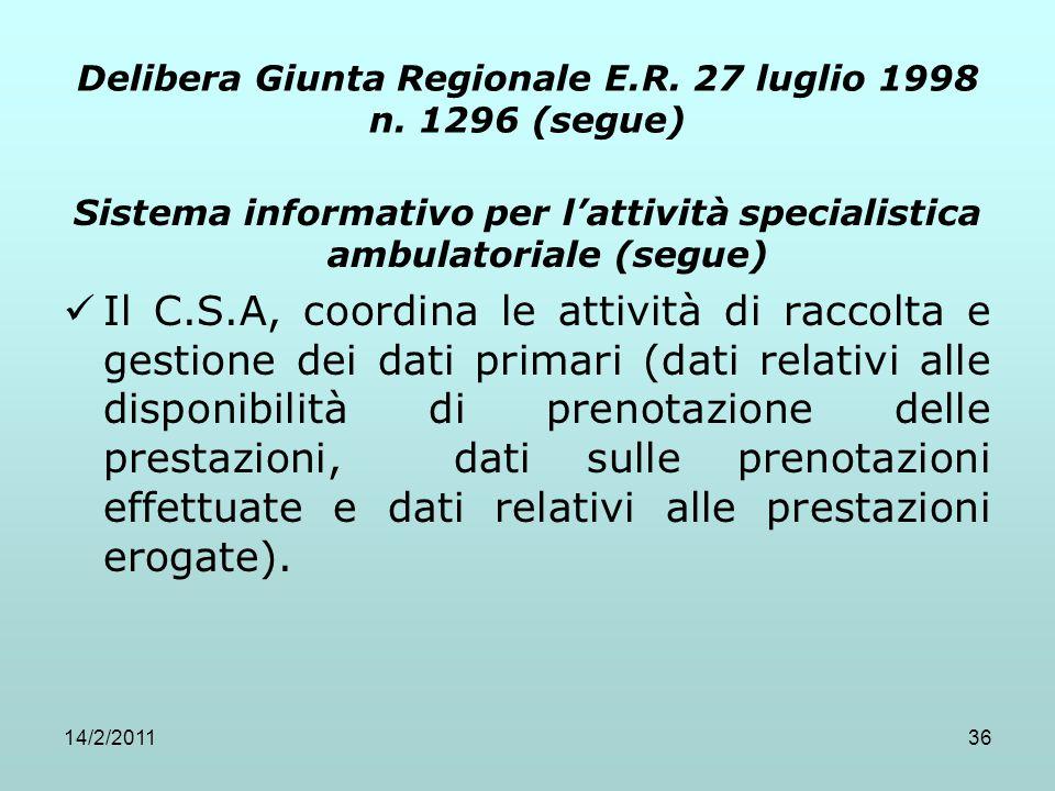 14/2/201136 Delibera Giunta Regionale E.R. 27 luglio 1998 n. 1296 (segue) Sistema informativo per l'attività specialistica ambulatoriale (segue) Il C.
