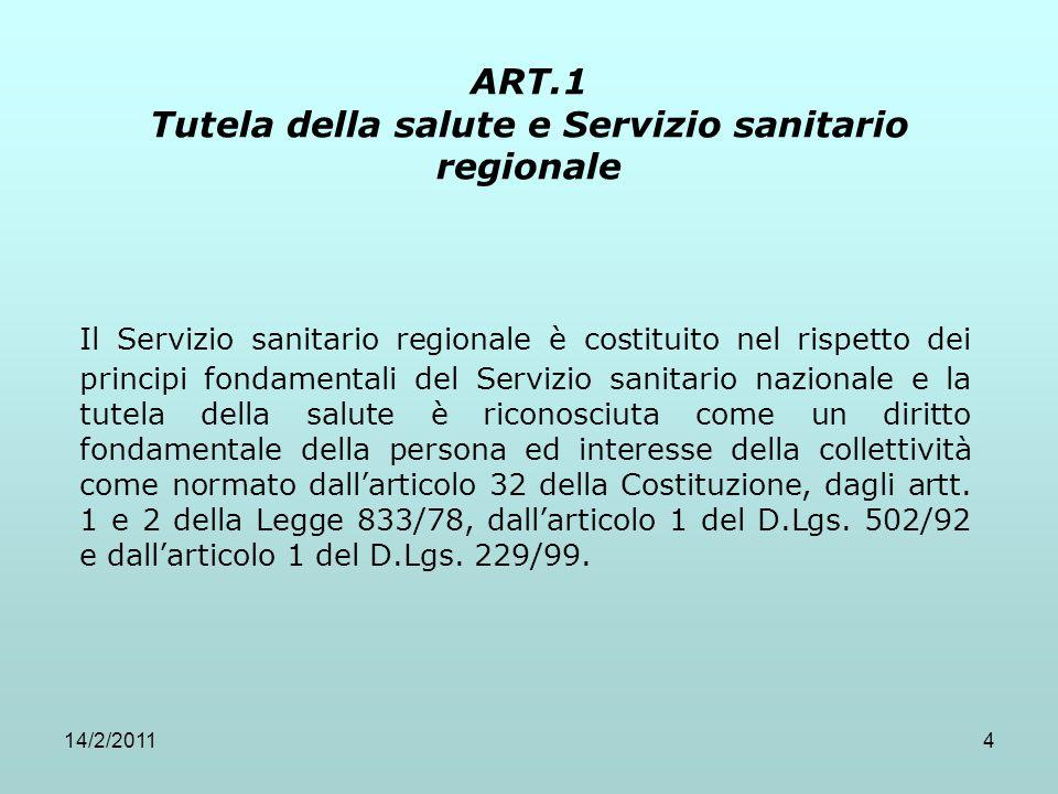 14/2/20114 ART.1 Tutela della salute e Servizio sanitario regionale Il Servizio sanitario regionale è costituito nel rispetto dei principi fondamental