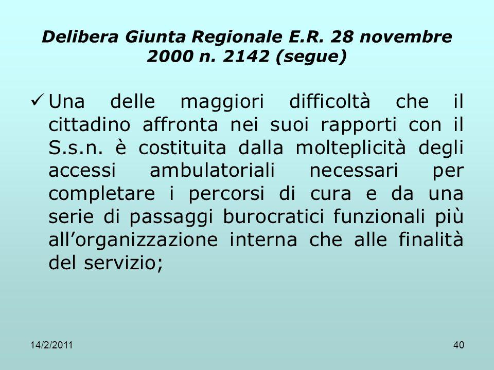 14/2/201140 Delibera Giunta Regionale E.R. 28 novembre 2000 n. 2142 (segue) Una delle maggiori difficoltà che il cittadino affronta nei suoi rapporti