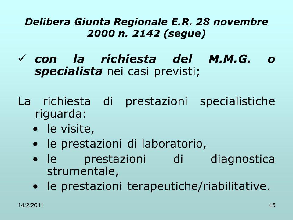 14/2/201143 Delibera Giunta Regionale E.R. 28 novembre 2000 n. 2142 (segue) con la richiesta del M.M.G. o specialista nei casi previsti; La richiesta