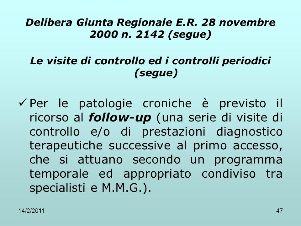 14/2/201147 Delibera Giunta Regionale E.R. 28 novembre 2000 n. 2142 (segue) Le visite di controllo ed i controlli periodici (segue) Per le patologie c