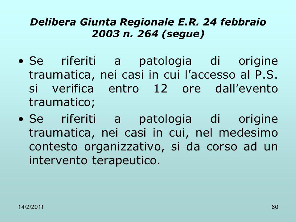 14/2/201160 Delibera Giunta Regionale E.R. 24 febbraio 2003 n. 264 (segue) Se riferiti a patologia di origine traumatica, nei casi in cui l'accesso al
