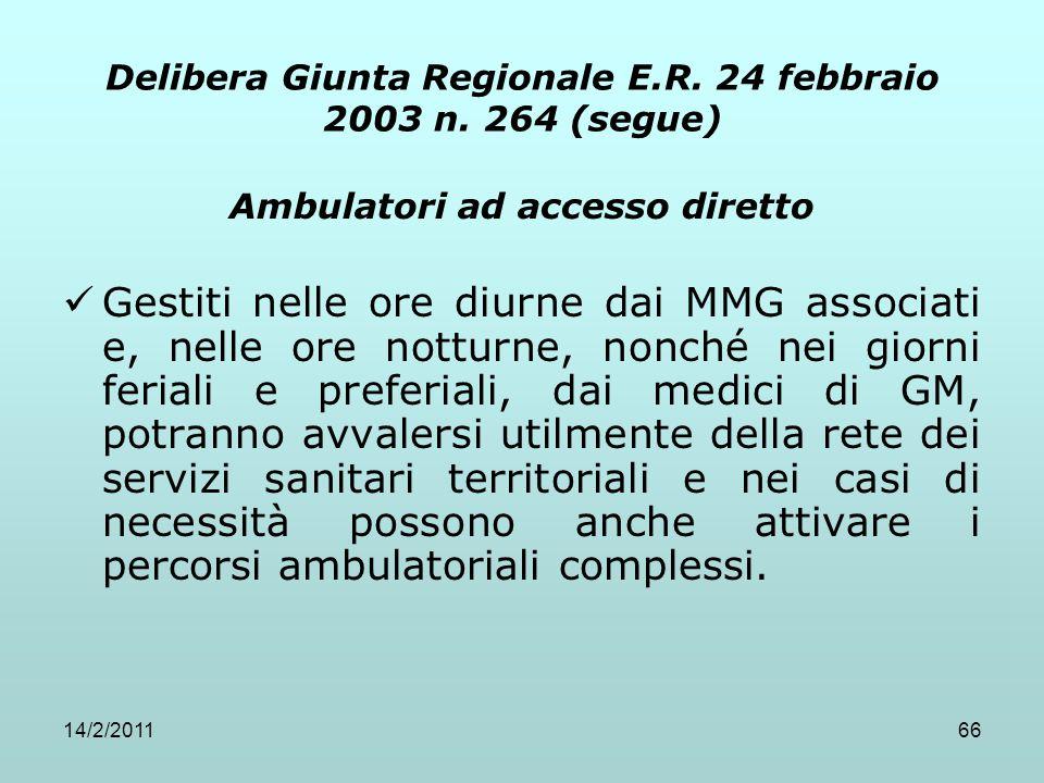 14/2/201166 Delibera Giunta Regionale E.R. 24 febbraio 2003 n. 264 (segue) Ambulatori ad accesso diretto Gestiti nelle ore diurne dai MMG associati e,