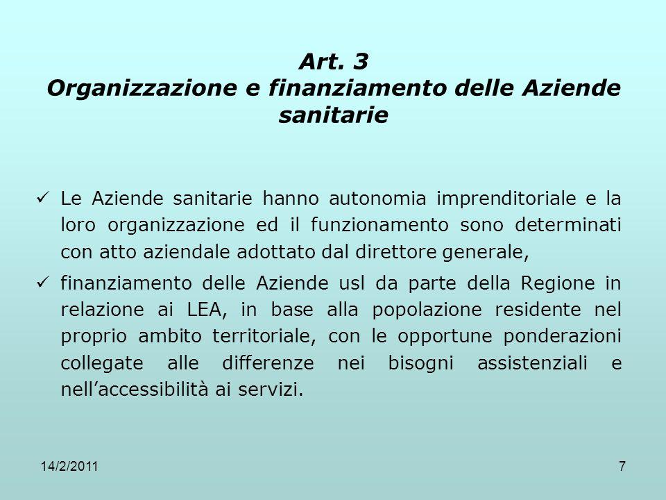 14/2/20117 Art. 3 Organizzazione e finanziamento delle Aziende sanitarie Le Aziende sanitarie hanno autonomia imprenditoriale e la loro organizzazione