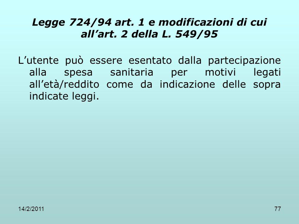 14/2/201177 Legge 724/94 art. 1 e modificazioni di cui all'art. 2 della L. 549/95 L'utente può essere esentato dalla partecipazione alla spesa sanitar