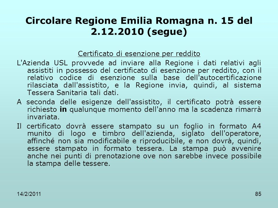 14/2/201185 Circolare Regione Emilia Romagna n. 15 del 2.12.2010 (segue) Certificato di esenzione per reddito L'Azienda USL provvede ad inviare alla R