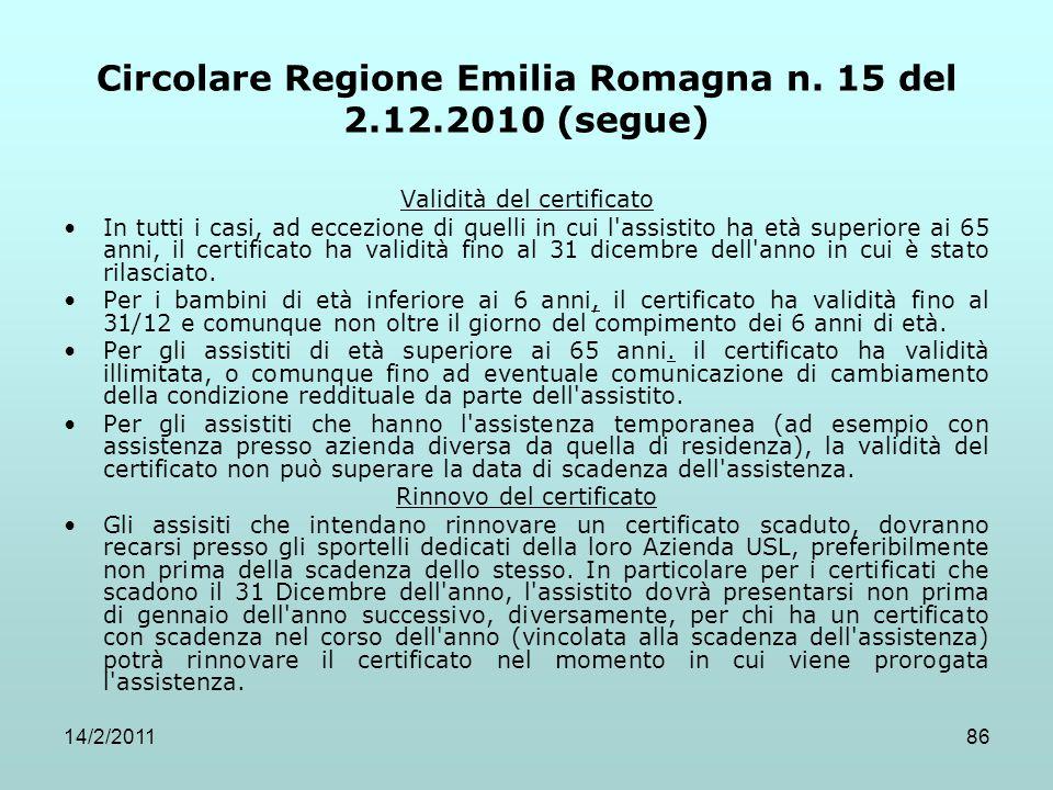 14/2/201186 Circolare Regione Emilia Romagna n. 15 del 2.12.2010 (segue) Validità del certificato In tutti i casi, ad eccezione di quelli in cui l'ass