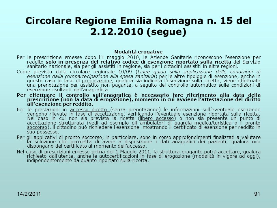 14/2/201191 Circolare Regione Emilia Romagna n. 15 del 2.12.2010 (segue) Modalità erogative Per le prescrizione emesse dopo l'1 maggio 2010, le Aziend