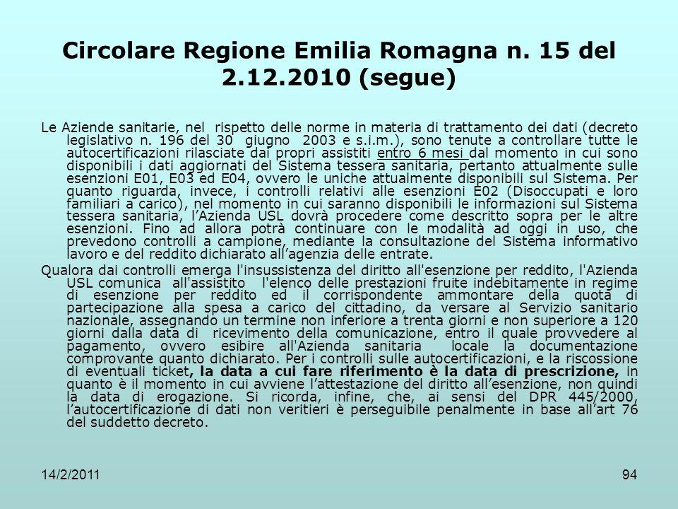 14/2/201194 Circolare Regione Emilia Romagna n. 15 del 2.12.2010 (segue) Le Aziende sanitarie, nel rispetto delle norme in materia di trattamento dei