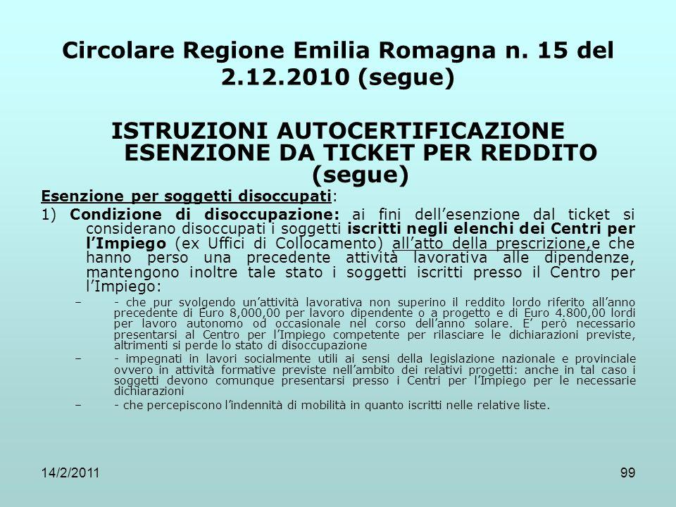 14/2/201199 Circolare Regione Emilia Romagna n. 15 del 2.12.2010 (segue) ISTRUZIONI AUTOCERTIFICAZIONE ESENZIONE DA TICKET PER REDDITO (segue) Esenzio