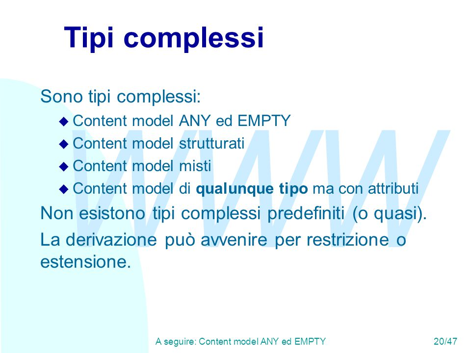 WWW A seguire: Content model ANY ed EMPTY20/47 Tipi complessi Sono tipi complessi: u Content model ANY ed EMPTY u Content model strutturati u Content