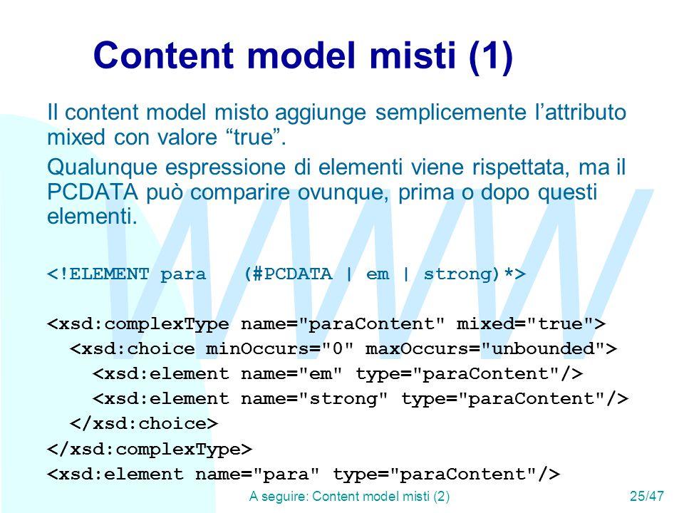 WWW A seguire: Content model misti (2)25/47 Content model misti (1) Il content model misto aggiunge semplicemente l'attributo mixed con valore true .