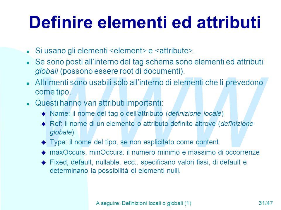 WWW A seguire: Definizioni locali o globali (1)31/47 Definire elementi ed attributi n Si usano gli elementi e.