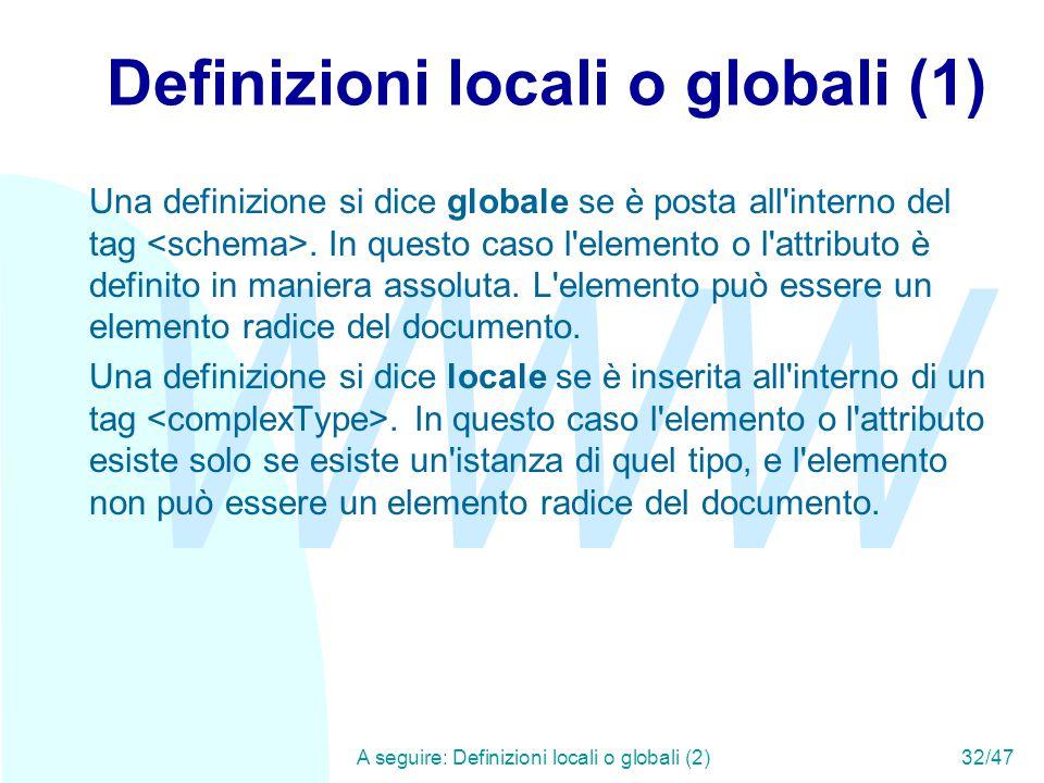 WWW A seguire: Definizioni locali o globali (2)32/47 Definizioni locali o globali (1) Una definizione si dice globale se è posta all interno del tag.