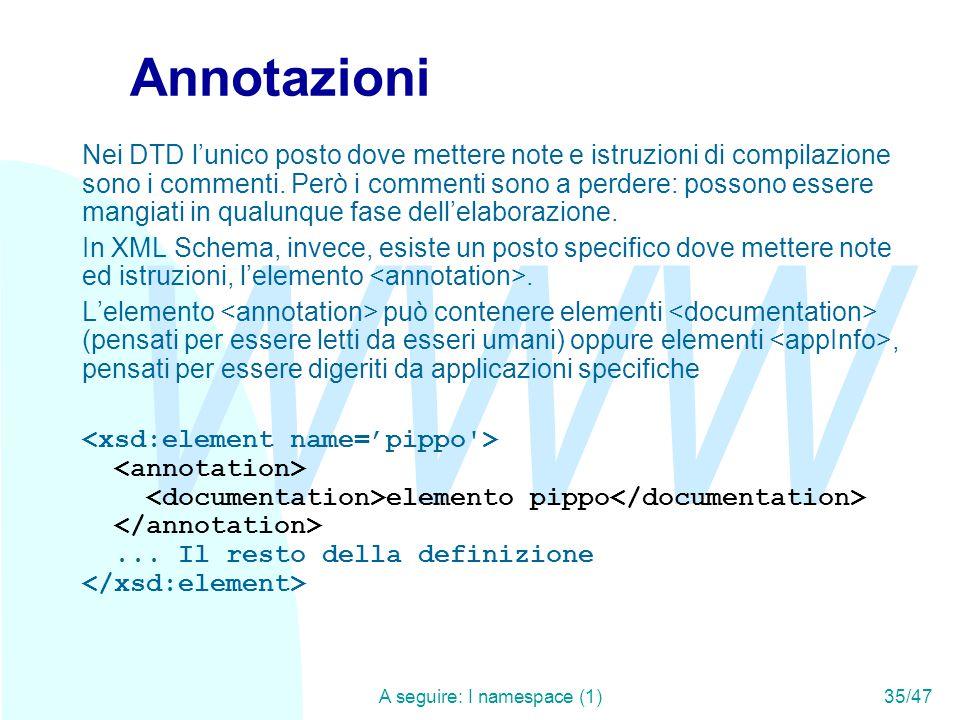 WWW A seguire: I namespace (1)35/47 Annotazioni Nei DTD l'unico posto dove mettere note e istruzioni di compilazione sono i commenti.