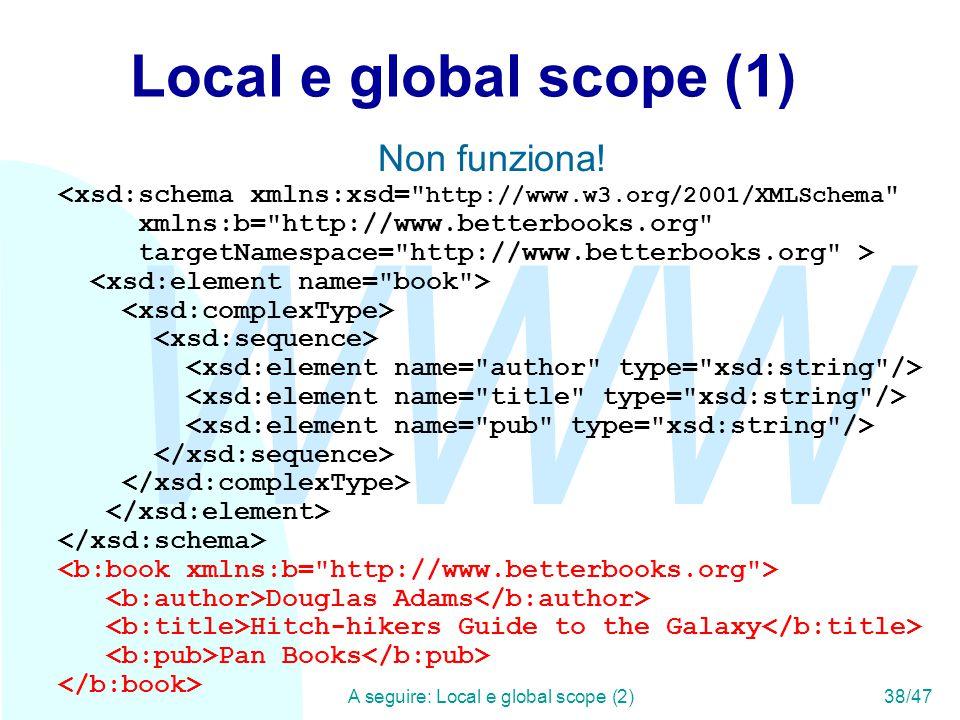WWW A seguire: Local e global scope (2)38/47 Local e global scope (1) Non funziona.