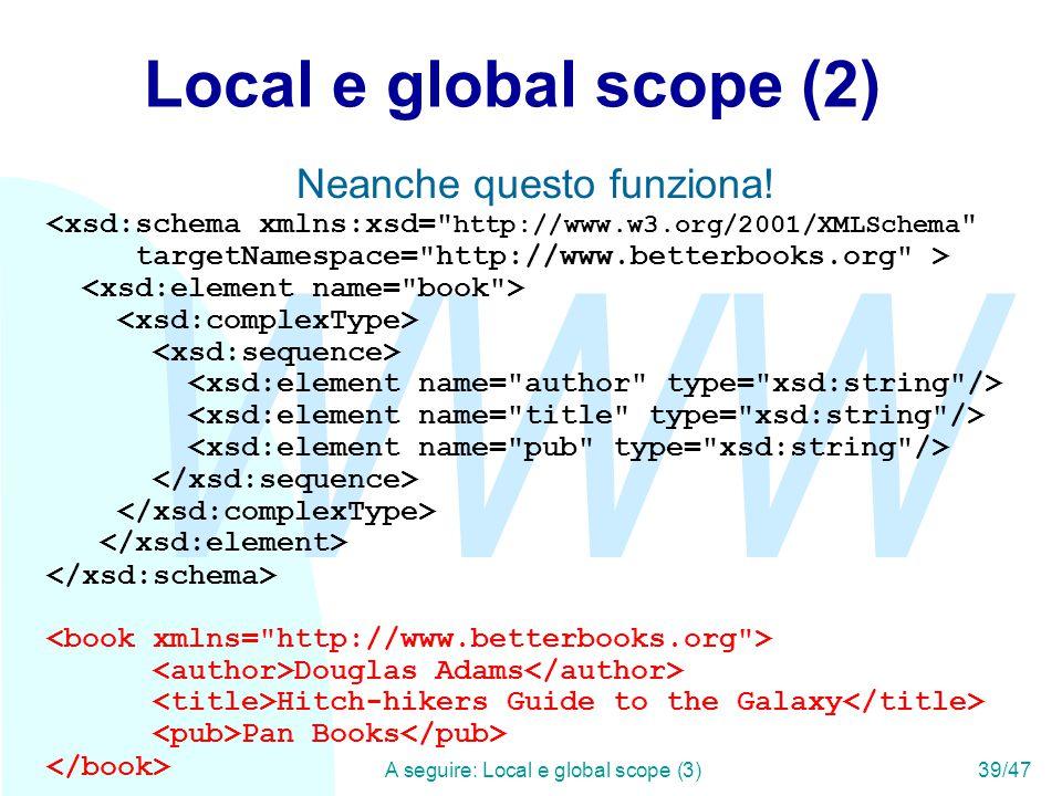 WWW A seguire: Local e global scope (3)39/47 Local e global scope (2) Neanche questo funziona.