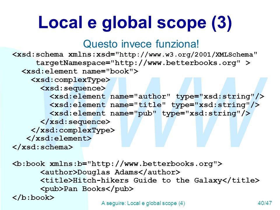WWW A seguire: Local e global scope (4)40/47 Local e global scope (3) Questo invece funziona.
