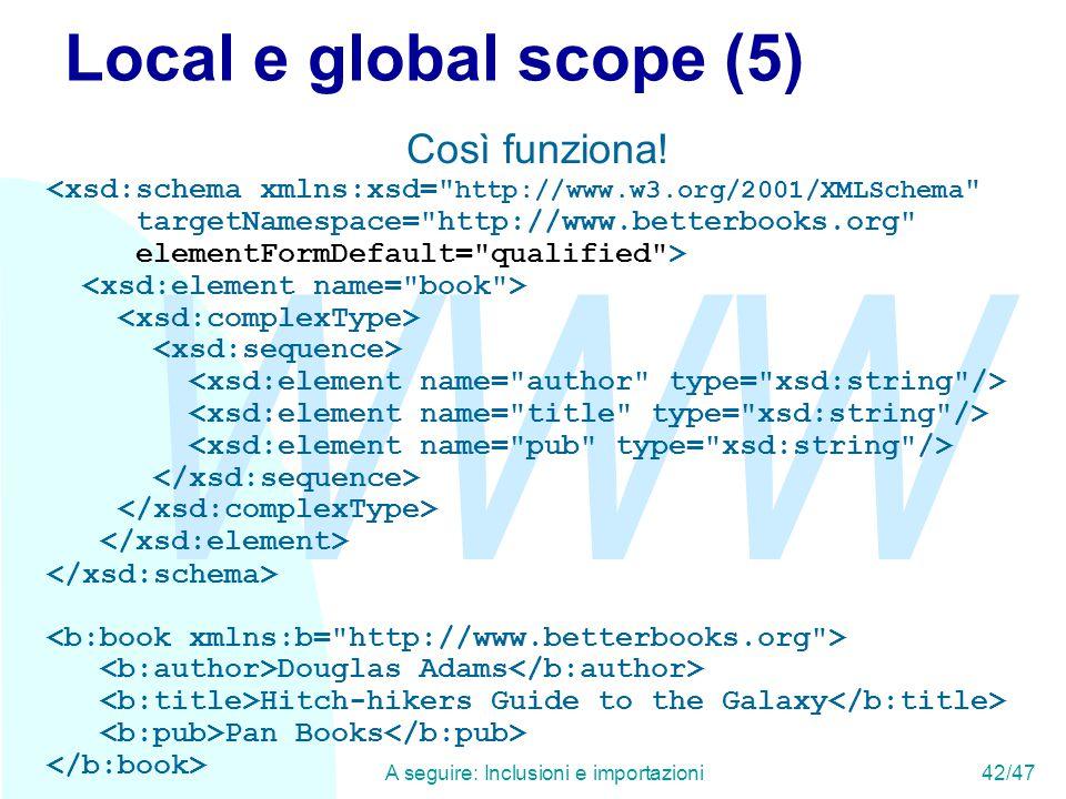 WWW A seguire: Inclusioni e importazioni 42/47 Local e global scope (5) Così funziona.