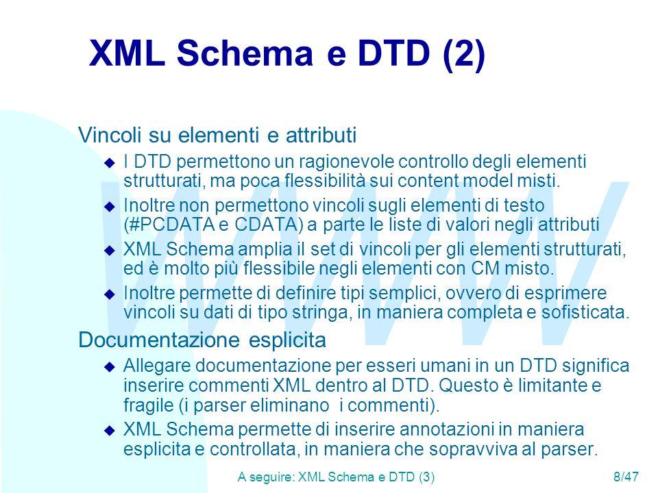 WWW A seguire: Tipi complessi19/47 Tipi anonimi e tipi denominati In XML Schema i tipi possono essere predefiniti (solo x tipi semplici), denominati (con una definizione esplicita, come nei casi precedenti) o anonimi (interni alla definizione di un elemento)