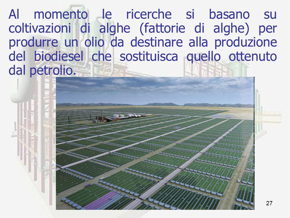 prof. F.Tottola IPSIA E. FERMI27 Al momento le ricerche si basano su coltivazioni di alghe (fattorie di alghe) per produrre un olio da destinare alla