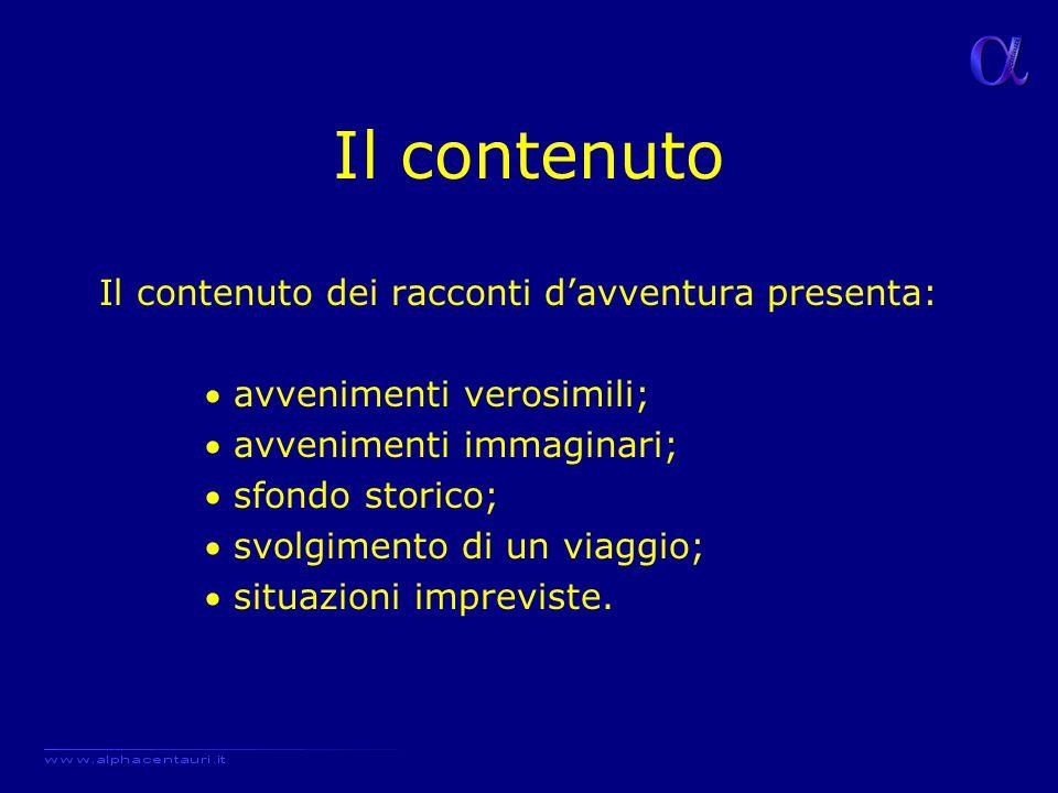 Il contenuto Il contenuto dei racconti d'avventura presenta:  avvenimenti verosimili;  avvenimenti immaginari;  sfondo storico;  svolgimento di un