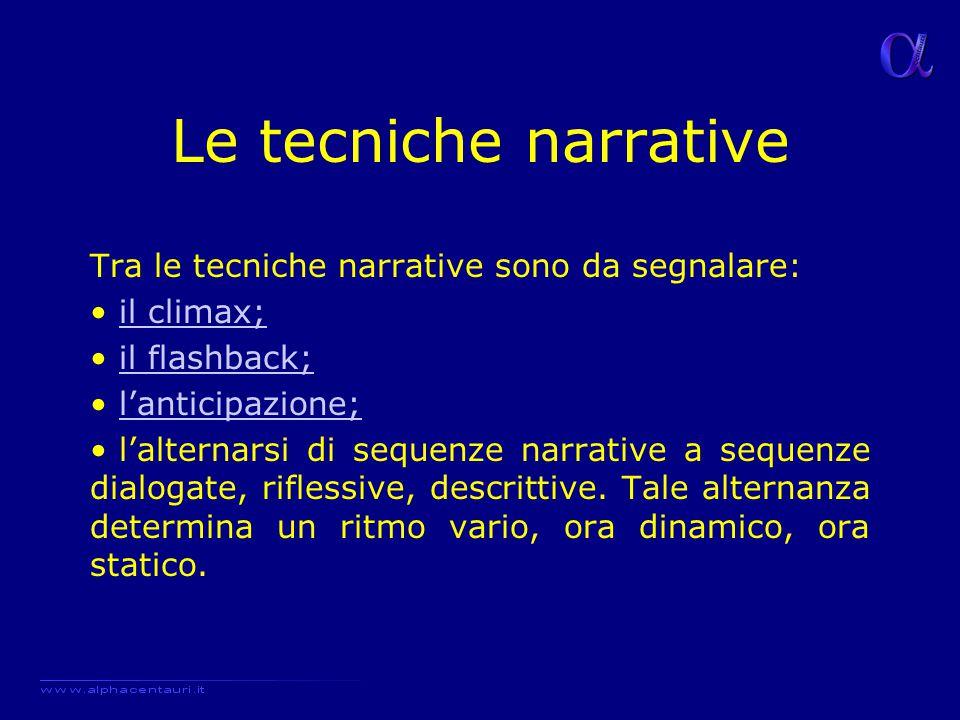 Le tecniche narrative Tra le tecniche narrative sono da segnalare: il climax;il climax; il flashback;il flashback; l'anticipazione; l'alternarsi di se