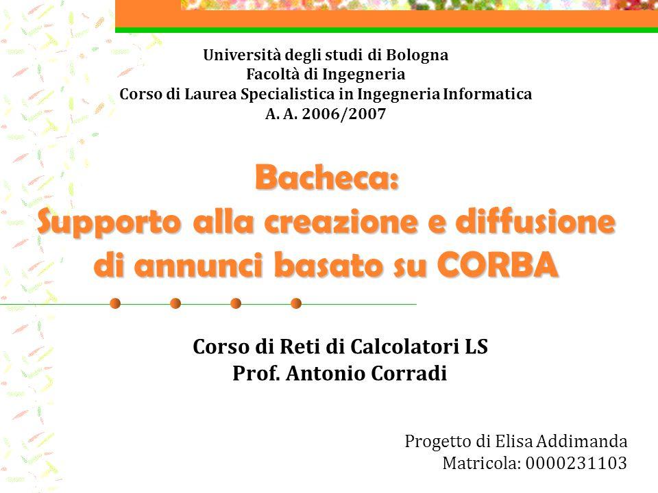Bacheca: Supporto alla creazione e diffusione di annunci basato su CORBA Corso di Reti di Calcolatori LS Prof.