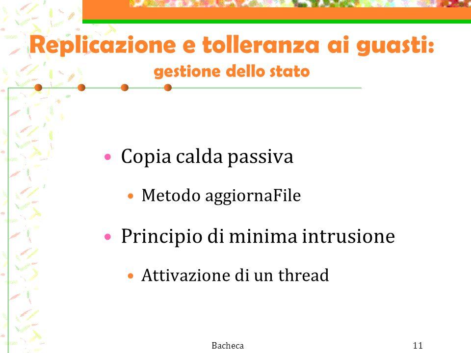 Bacheca11 Replicazione e tolleranza ai guasti: gestione dello stato Copia calda passiva Metodo aggiornaFile Principio di minima intrusione Attivazione di un thread