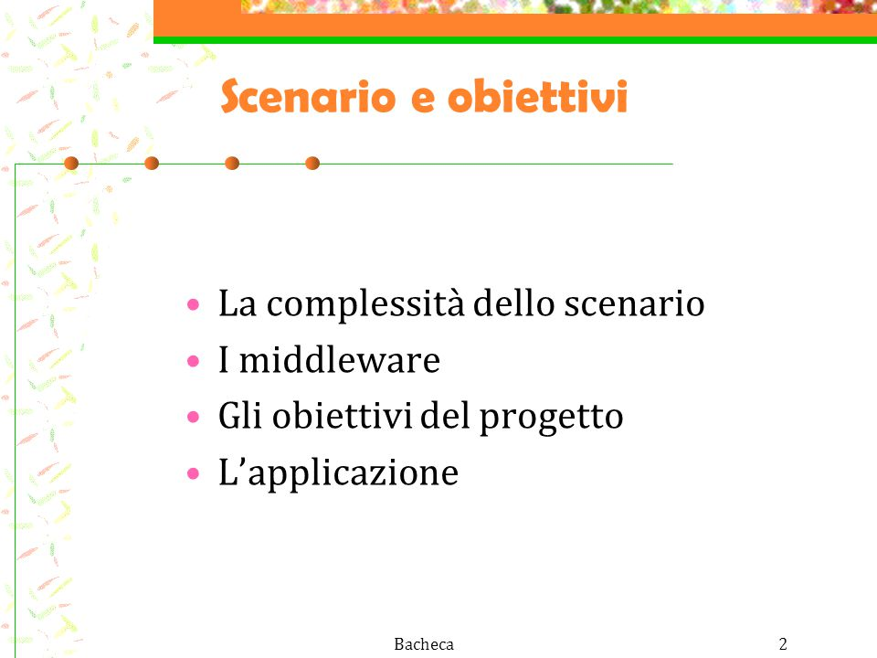 Bacheca2 Scenario e obiettivi La complessità dello scenario I middleware Gli obiettivi del progetto L'applicazione
