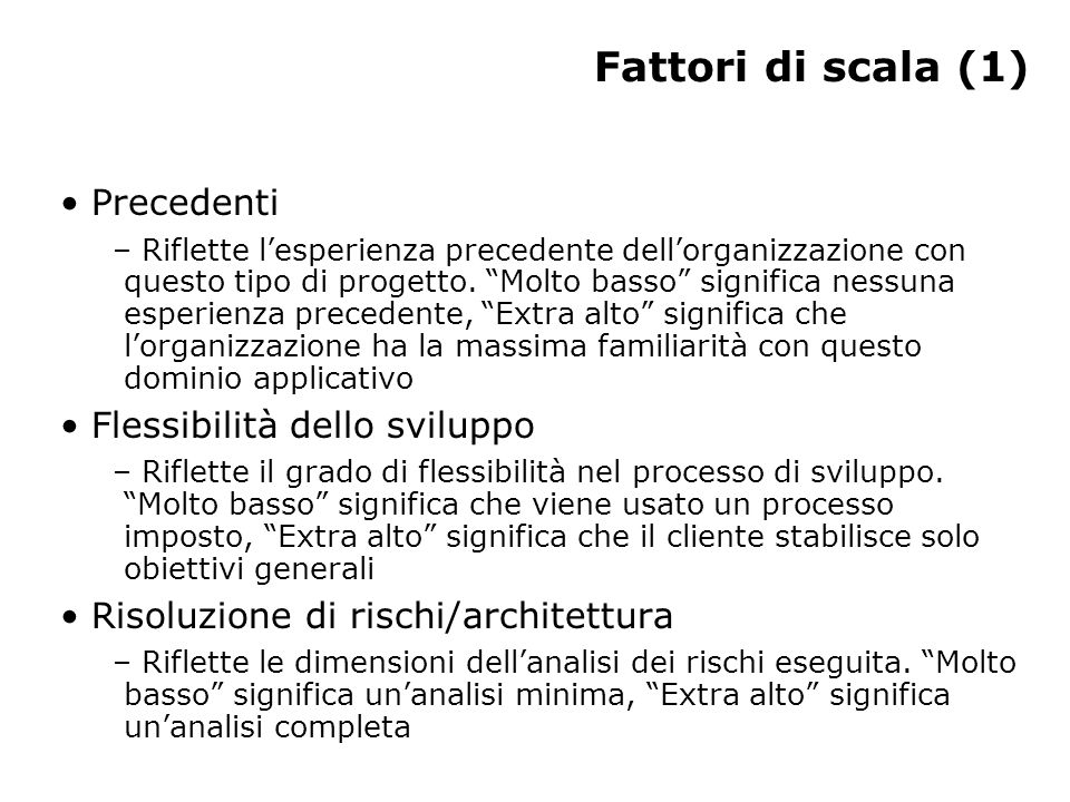 """Fattori di scala (1) Precedenti – Riflette l'esperienza precedente dell'organizzazione con questo tipo di progetto. """"Molto basso"""" significa nessuna es"""