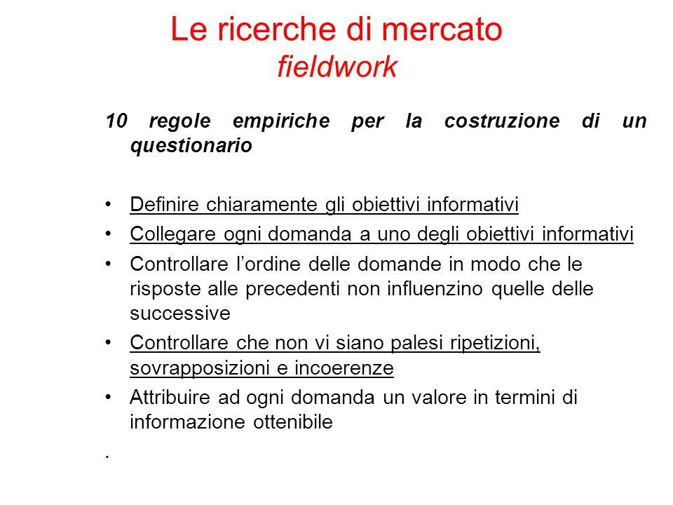 10 regole empiriche per la costruzione di un questionario Definire chiaramente gli obiettivi informativi Collegare ogni domanda a uno degli obiettivi