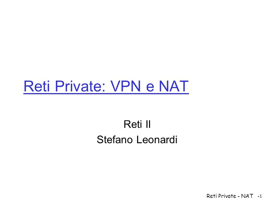Reti Private - NAT-2 Reti private  Rete privata: gruppo di nodi (server, host router) inaccessibili al traffico di altri gruppi  Implementazione tipica: affitto di linee tra i nodi della rete privata  Vantaggi potenziali  Riuso degli indirizzi  Riservatezza