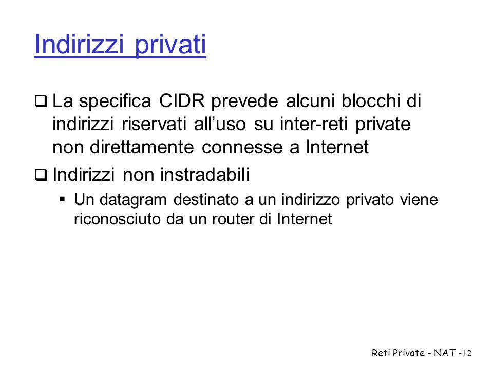 Reti Private - NAT-12 Indirizzi privati  La specifica CIDR prevede alcuni blocchi di indirizzi riservati all'uso su inter-reti private non direttamen