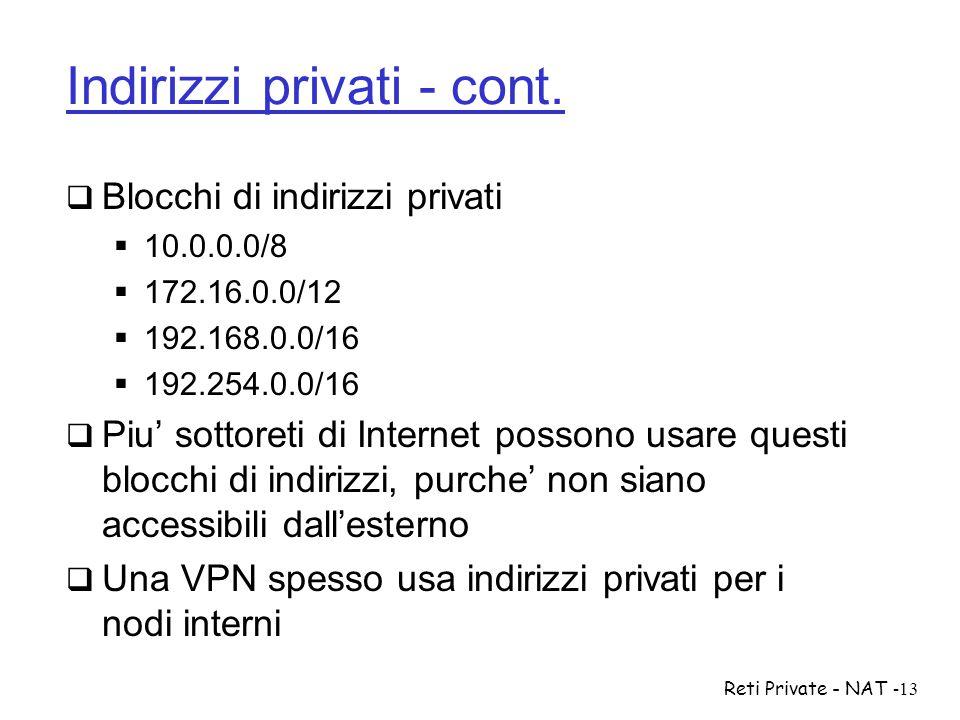 Reti Private - NAT-13 Indirizzi privati - cont.  Blocchi di indirizzi privati  10.0.0.0/8  172.16.0.0/12  192.168.0.0/16  192.254.0.0/16  Piu' s
