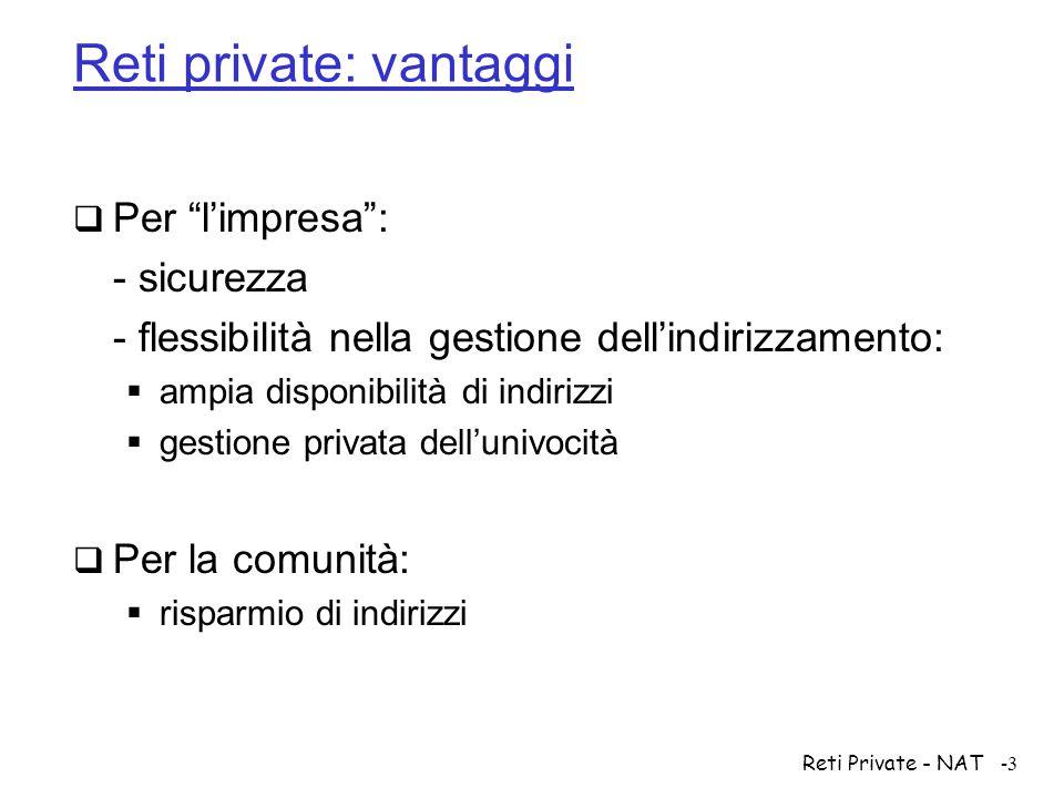 Reti Private - NAT-24 Inizializzazione delle tabelle NAT  Binding statico:  Manuale: definizione delle corrispondenze tra IP esterni ed indirizzi privati.