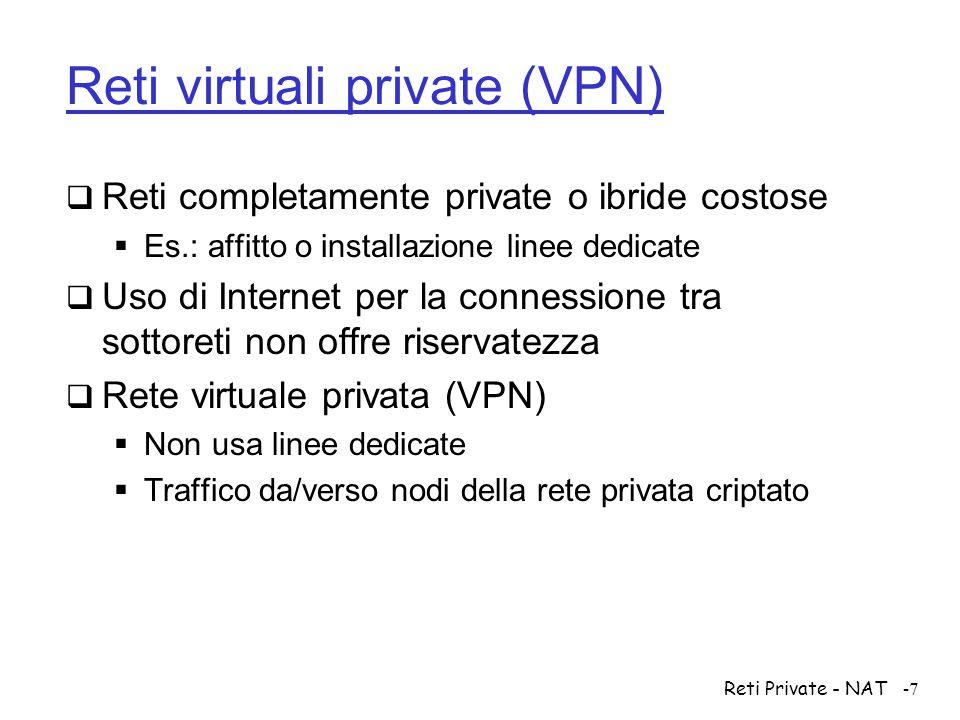 Reti Private - NAT-7 Reti virtuali private (VPN)  Reti completamente private o ibride costose  Es.: affitto o installazione linee dedicate  Uso di