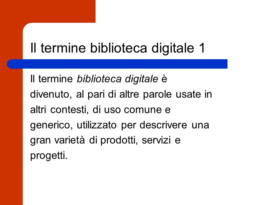 Definizione di biblioteca digitale Digital libraries are organizations that provide the resources, including the specialized staff, to select, structure, offer intellectual access to, interpret, distribute, preserve the integrity of, and ensure the persistence over time of collections of digital works so that they are readily and economically available for use by a defined community or set of communities [Digital Library Federation, http://www.diglib.org/pubs/ar9899p1.html]