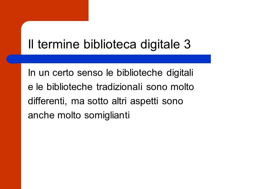 Il termine biblioteca digitale 2 In realtà esso dovrebbe comprendere la creazione e distribuzione di tutti i tipi di informazione sulle reti, spaziando dai materiali convenzionali trasposti in formati digitali o ai supporti di informazione che non hanno alcuna analogia col mondo fisico.