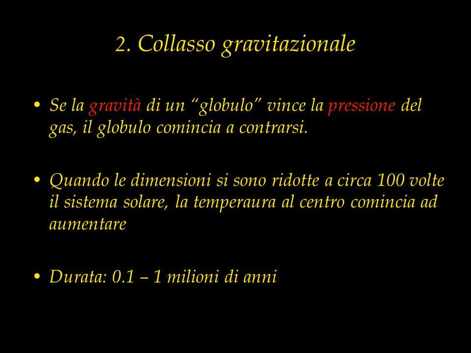"""2. Collasso gravitazionale Se la gravità di un """"globulo"""" vince la pressione del gas, il globulo comincia a contrarsi. Quando le dimensioni si sono rid"""
