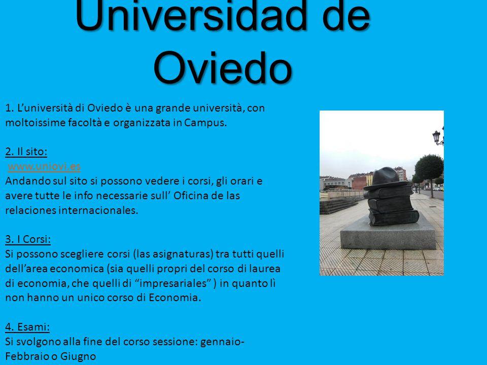 Universidad de Oviedo 1. L'università di Oviedo è una grande università, con moltoissime facoltà e organizzata in Campus. 2. Il sito: www.uniovi.es An