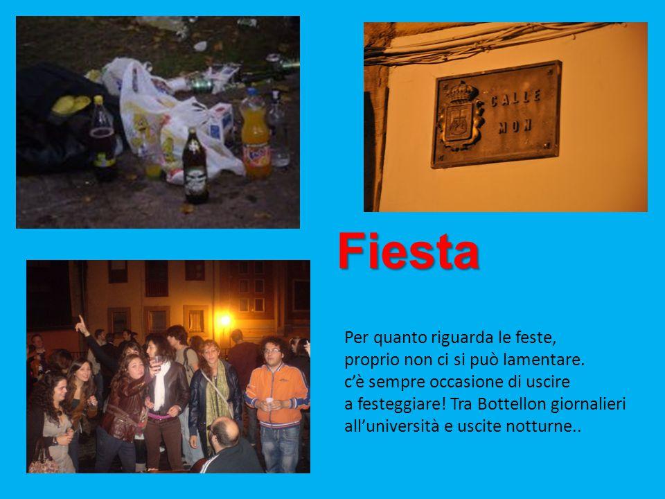 Fiesta Fiesta Per quanto riguarda le feste, proprio non ci si può lamentare. c'è sempre occasione di uscire a festeggiare! Tra Bottellon giornalieri a