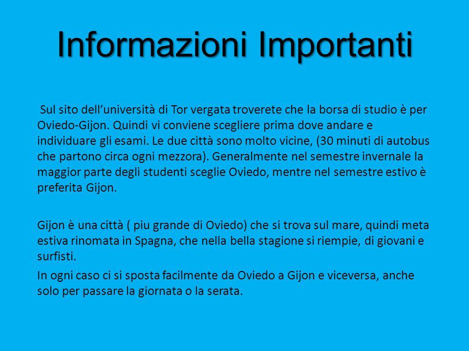 Informazioni Importanti Sul sito dell'università di Tor vergata troverete che la borsa di studio è per Oviedo-Gijon. Quindi vi conviene scegliere prim