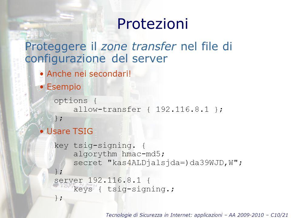 Tecnologie di Sicurezza in Internet: applicazioni – AA 2009-2010 – C10/21 Protezioni Proteggere il zone transfer nel file di configurazione del server Anche nei secondari.