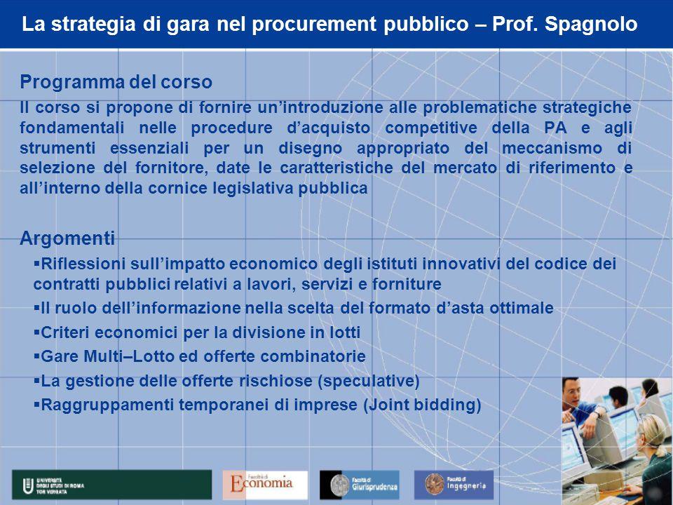 La strategia di gara nel procurement pubblico – Prof. Spagnolo Programma del corso Il corso si propone di fornire un'introduzione alle problematiche s