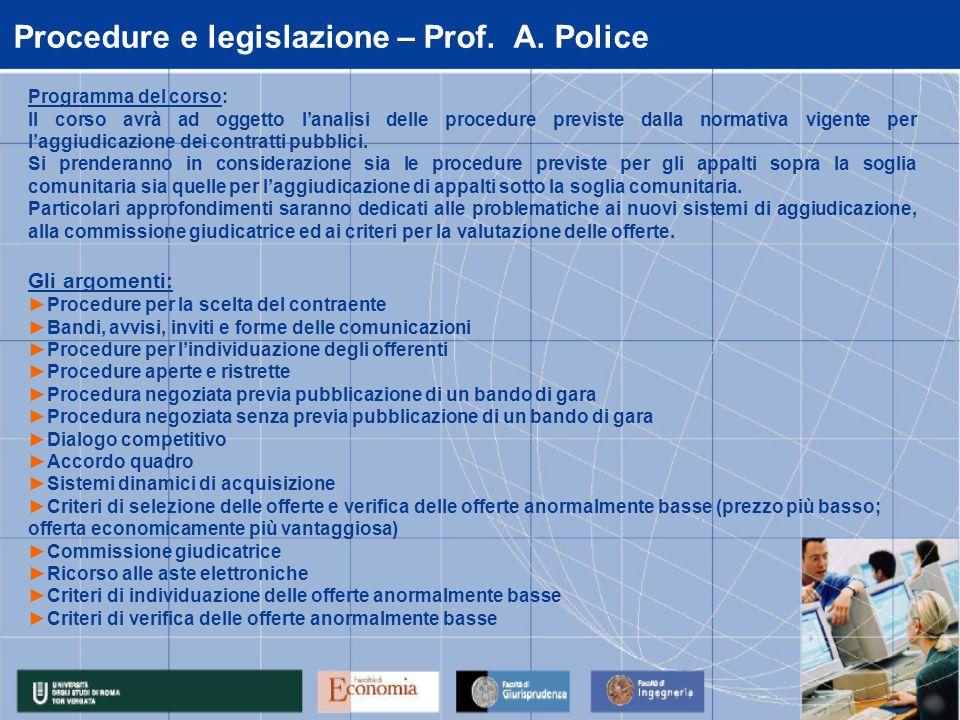 Procedure e legislazione – Prof. A. Police Programma del corso: Il corso avrà ad oggetto l'analisi delle procedure previste dalla normativa vigente pe