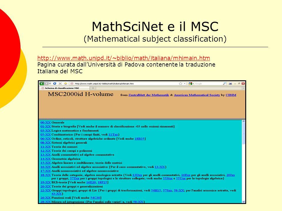 MathSciNet e il MSC (Mathematical subject classification) http://www.math.unipd.it/~biblio/math/italiana/mhimain.htm Pagina curata dall'Università di Padova contenente la traduzione Italiana del MSC